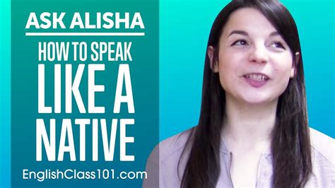 How To Speak Like A Native English Speaker? Ask Alisha Youtube