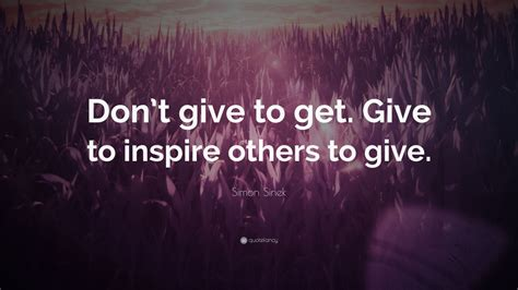 simon sinek quote dont give   give  inspire