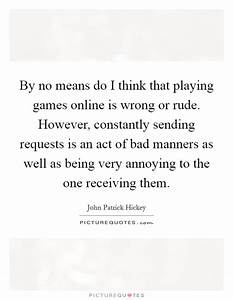 By no means do I think that playing games online is wrong ...