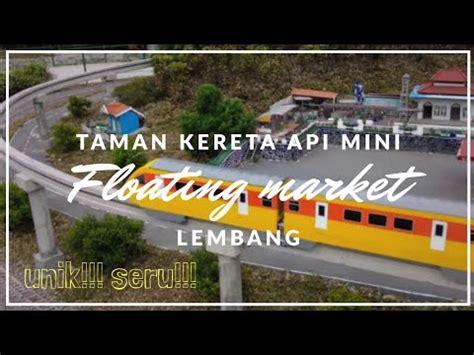 taman kereta api mini lembang bandung floating market youtube