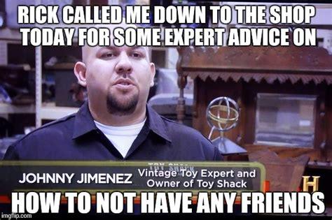 Pawn Meme - johnny toy expert pawn stars imgflip
