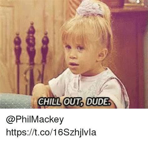 Chill Out Meme - 25 best memes about chill out dude chill out dude memes