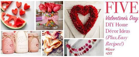 5 Valentine's Day Diy Home Décor Ideas (plus, Easy Recipes