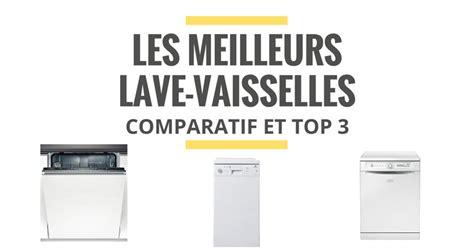 lave vaisselle comparatif qualite les meilleurs lave vaisselles comparatif 2018 le juste choix