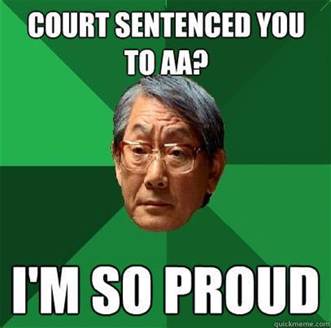 Court You Court Sentenced You To Aa I M So Proud High