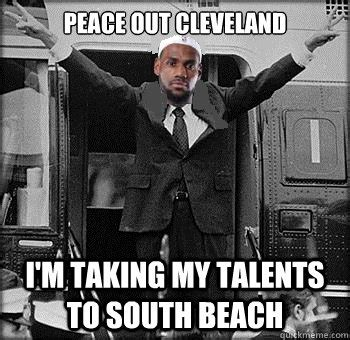 Peace Out Memes - peace out cleveland i m taking my talents to south beach lebron james quickmeme