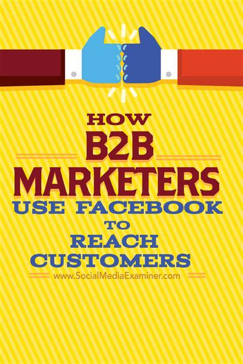 b2b marketing how b2b marketers use to reach customers social