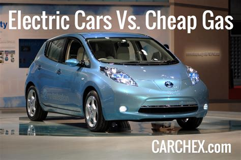 Electric And Gas Cars by Electric Cars Vs Cheap Gas