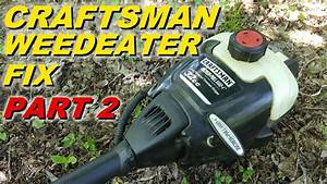 Craftsman Weedeater Won U0026 39 T Start Part 2  Carb And Fuel