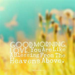 Good Morning Love. You Are Like A Blessing From The ...