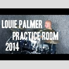 Louie Palmer  Practice Oct '14  Heuer Drums & Sabian Cymbals Youtube