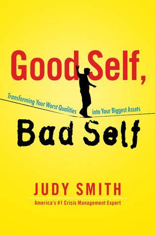 Good Self, Bad Self Transforming Your Worst Qualities