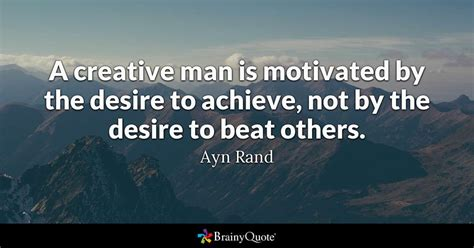 ayn rand  creative man  motivated   desire