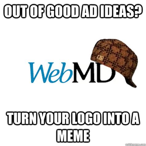 Turn Photo Into Meme - out of good ad ideas turn your logo into a meme scumbag webmd quickmeme
