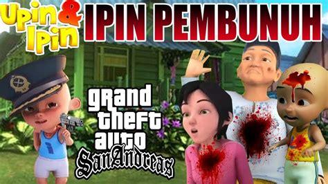 Ipin Membunuh Upin Kak Ros Dan Opah !!!