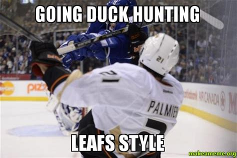 Duck Hunting Memes - going duck hunting leafs style make a meme