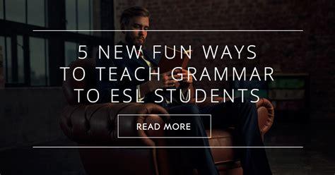 fun ways  teach grammar  esl students