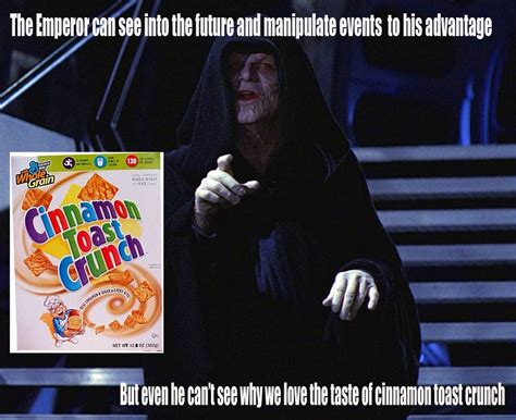 Crunch Meme - even the emperor why do kids love the taste of cinnamon toast crunch know your meme