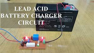 Lead Acid Battery Charger Circuit Diagram And Its Working