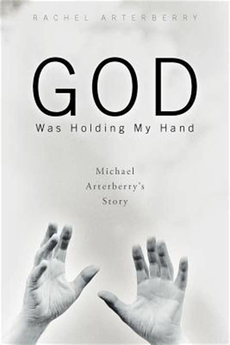 god  holding  hand michael arterberrys story  rachel arterberry