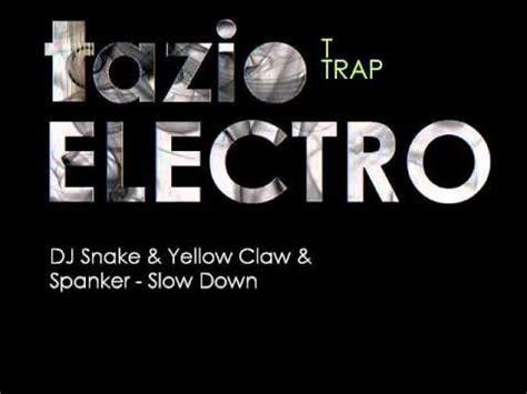 dj snake slow down dj snake yellow claw spanker slow down youtube