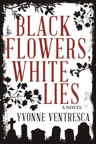 black flowers white lies  yvonne ventresca reviews discussion bookclubs lists