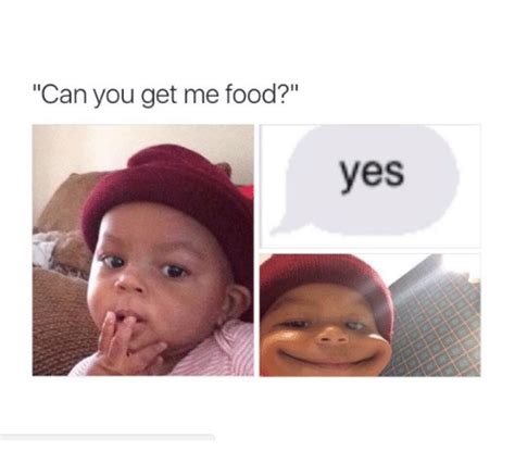 Can You Get Me Food? Yes  Food Meme On Sizzle
