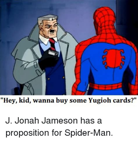J Jonah Jameson Meme - hey kid wanna buy some yugioh cards j jonah jameson has a proposition for spider man j jonah