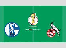 Schalke vs FC Koln Preview and Prediction Live Stream DFB