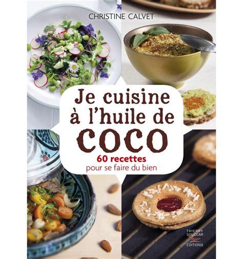 cuisine de coco livres je cuisine à l 39 huile de coco christine calvet