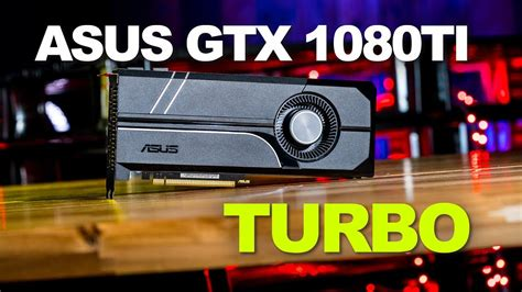 ASUS GTX 1080 TI Turbo - The Sweet Spot for a GTX 1080Ti ...