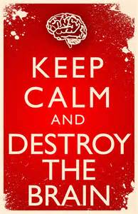 Keep Calm and Destroy the Brain