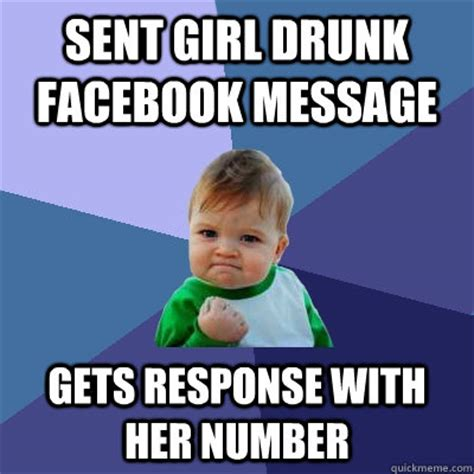 Response Memes - sent girl drunk facebook message gets response with her number success kid quickmeme