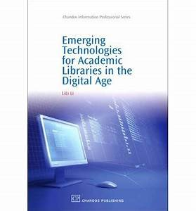 Emerging Technologies for Academic Libraries in the ...