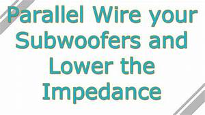 How To Parallel Wire 2 Subwoofers Onto A Mono Amp Or One