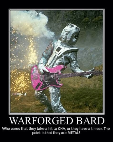 Bard Memes - war forged bard who cares that they take a hit to cha or they have a tin ear the point is that