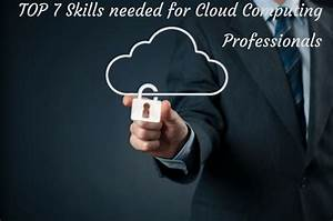 TOP 7 Skills needed for Cloud Computing Professionals