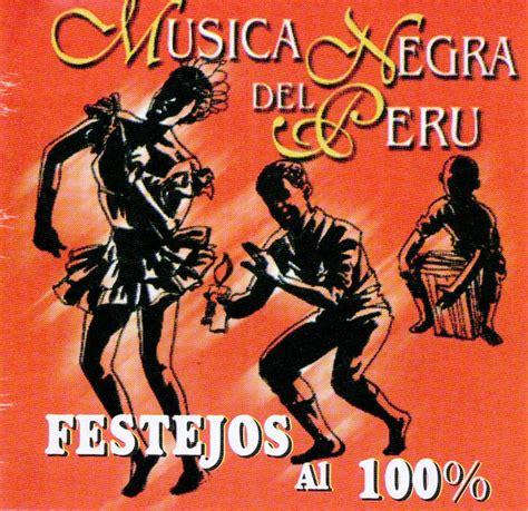 La música quita del alma el polvo de la vida diaria. Música Negra Del Perú: Festejos Al 100%   SoundGoods