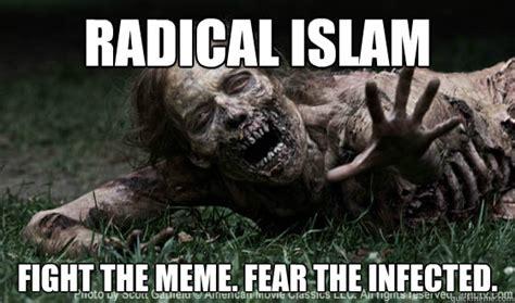 Fear Meme - radical islam fight the meme fear the infected the walking dead please kill me quickmeme