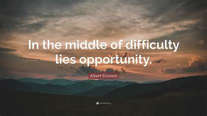 Difficulty Einstein Opportunity Middle Lies Albert Quotes