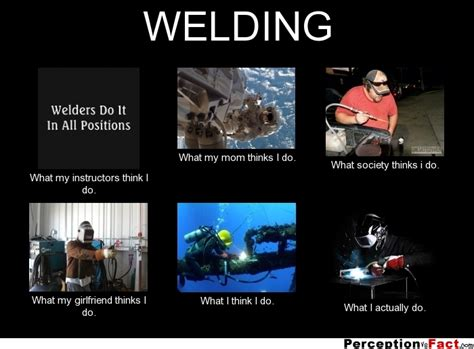 Welding Memes - welding what people think i do what i really do perception vs fact