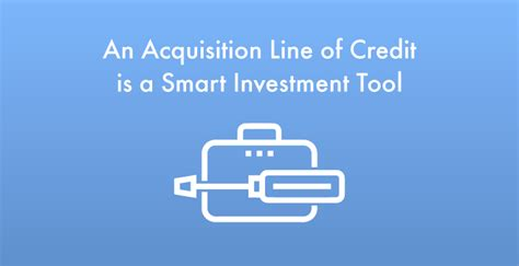 An Acquisition Line Of Credit Is A Smart Investment Tool