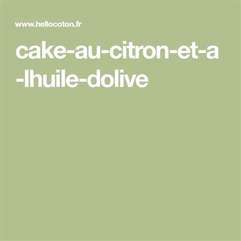 cake au citron   lhuile dolive citron cake huile