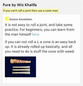 If you can't roll a joint then use a cone man – Pure