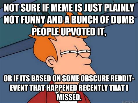 Funny Stupid People Memes - not sure if meme is just plainly not funny and a bunch of dumb people upvoted it or if its