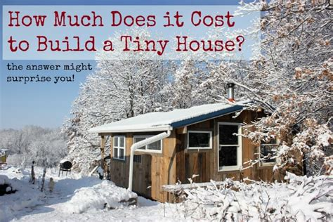 The Cost Of Building A Tiny House