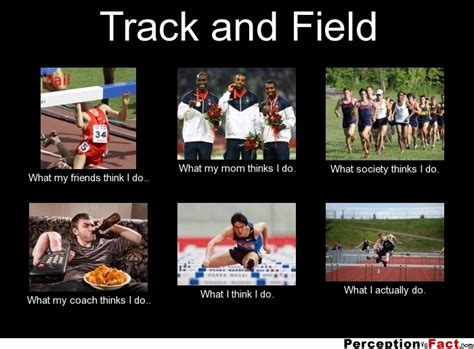 Track And Field Memes - track and field what people think i do what i really do perception vs fact