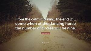 "Nostradamus Quote: ""From the calm morning, the end will ..."