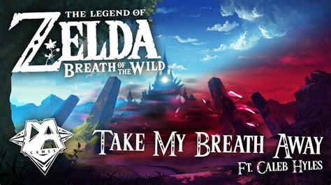 Breath Of The Wild Song (take My Breath Away) Ft. Caleb