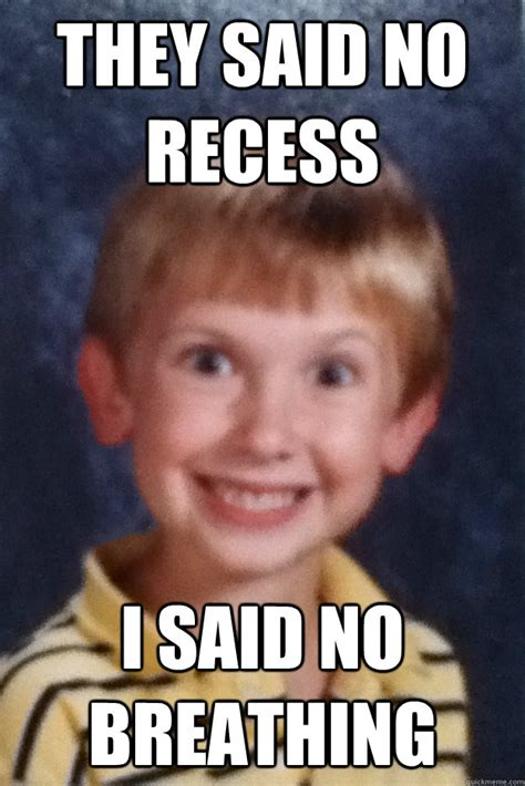 I Said No Meme - they said no recess i said no breathing misc quickmeme